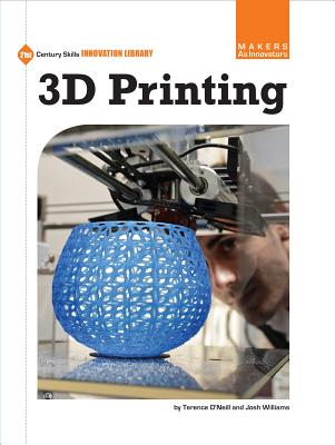3d Printing By Williams, Josh/ O'Neill, Terence