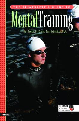 The Triathlete's Guide to Mental Training By Taylor, Jim/ Schneider, Terri